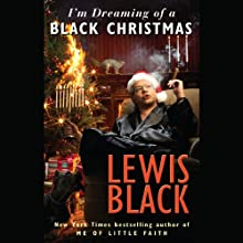 I'm Dreaming of a Black Christmas (       UNABRIDGED) by Lewis Black Narrated by Lewis Black