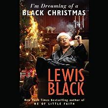 I'm Dreaming of a Black Christmas (       UNABRIDGED) by Lewis Black Narrated by Lewis Black