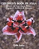 img - for By Thia Luby Children's Book of Yoga: Games & Exercises Mimic Plants & Animals & Objects (1st First Edition) [Hardcover] book / textbook / text book