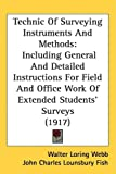 Technic Of Surveying Instruments And Methods: Including General And Detailed Instructions For Field And Office Work Of Extended Students Surveys (1917)