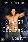 CHANGE THE PAST: Time Shifters Book #1 (Time Shifters Romance / Time Travel)
