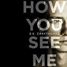 How You See Me (       UNABRIDGED) by S. E. Craythorne Narrated by Matt Addis