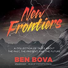 New Frontiers: A Collection of Tales about the Past, the Present, and the Future (       UNABRIDGED) by Ben Bova Narrated by Stefan Rudnicki, J. Paul Boehmer, Gabrielle de Cuir, Alex Hyde-White
