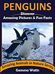 PENGUINS: Discover Amazing Pictures and Fun Facts (Amazing Animals in Nature Series Book 7)