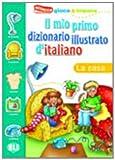 Il Mio Primo Dizionario Illustrato De Italiano: La Casa (Italian Edition)
