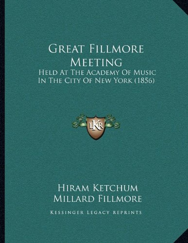 Great Fillmore Meeting: Held at the Academy of Music in the City of New York (1856)