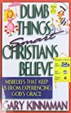 img - for Dumb Things Smart Christians Believe: Misbeliefs that Keep Us From Experiencing God's Grace book / textbook / text book