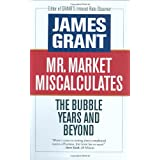 Mr. Market Miscalculates: The Bubble Years and Beyond ~ James Grant