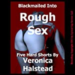 Blackmailed Into Rough Sex: Five Scorching Shorts by Veronica Halstead | Veronica Halstead
