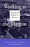 img - for Working at the Margins: Moving Off Welfare in America (Suny Series, Power, Social Identity, and Education) book / textbook / text book