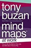 Mind Maps at Work: How to be the Best at Work and Still Have Time to Play (000715500X) by Buzan, Tony