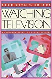 Watching Television: A Pantheon Guide to Popular Culture (0394746511) by Gitlin, Todd
