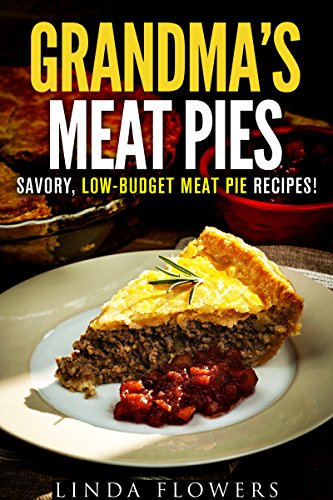 Grandma's Meat Pies: Savory, Low-Budget Meat Pie Recipes! (Farmhouse Favorites) by Linda Flowers