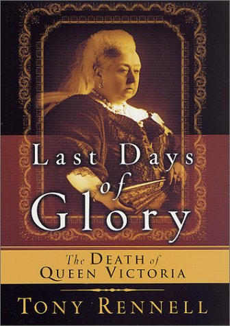 Last Days of Glory : The Death of Queen Victoria, TONY RENNELL