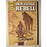 Der junge Rebell.von &#34;Clay Fisher&#34;