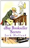 eBay Bookseller Secrets: A Concise Guide for eBay Book Buyers & Sellers (1453631828) by Holland, Jack