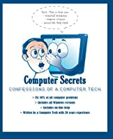 Computer Secrets: Confessions of a PC Tech