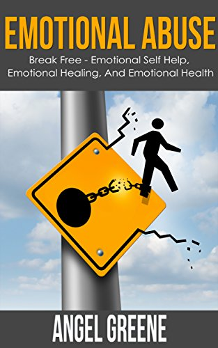 Emotional Abuse: Break Free - Emotional Self Help, Emotional Healing, and Emotional Health (verbal abuse,emotional pain,emotional control,emotional recovery,emotional ... relationships,emotional help) PDF