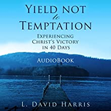 Yield Not to Temptation: Experiencing Christ's Victory in 40 Days (       UNABRIDGED) by L. David Harris Narrated by Dorothy Deavers
