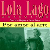 Por amor al arte [For the Love of Art]: Lola Lago, detective Hörbuch von Lourdes Miquel, Neus Sans