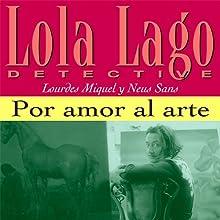 Por amor al arte [For the Love of Art]: Lola Lago, detective (       UNABRIDGED) by Lourdes Miquel, Neus Sans