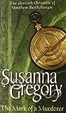 Susanna Gregory The Mark Of A Murderer: 11 (Chronicles of Matthew Bartholomew)