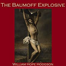 The Baumoff Explosive: or: Eloi, Eloi, Lama Sabachthani Audiobook by William Hope Hodgson Narrated by Cathy Dobson