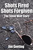 img - for Shots Fired Shots Forgiven, The Steve Watt Story book / textbook / text book