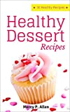 Healthy Desserts - 30 Healthy Recipes Dessert Cookbook: More Than 30 Delicious Recipes from a Real Kitchen (Cookies, Cakes, Desserts, Fudge, Pie, etc.) (Healthy Recipes at Home)