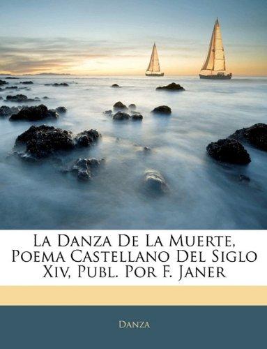 La Danza De La Muerte, Poema Castellano Del Siglo Xiv, Publ. Por F. Janer (Spanish Edition)
