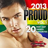Proud 2013, Vol. 1 (20 Hot Gay Dance Music Favorites)