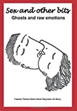 img - for Sex and Other Bits-Ghosts and raw emotions book / textbook / text book