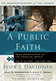 A Public Faith: From Constantine to the Medieval World AD 312-600 (Monarch History of the Church)