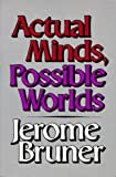 Actual Minds, Possible Worlds (Jerusalem-Harvard Lectures) (0674003667) by Bruner, Jerome