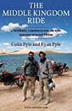 Middle Kingdom Ride: Two Brothers, Two Motorcycles -- An Epic Journey Around China