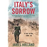 Italy's Sorrow: A Year of War 1944-45by James Holland