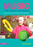 Linda Bance Music for Early Learning: Songs and musical activities to support children's development