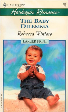 The Baby Dilemma (Larger Print, 556), REBECCA WINTERS