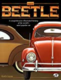 Vw Beetle: A Comprehensive Illustrated History of the World's Most Popular Car