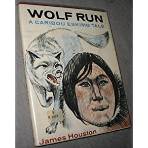 Wolf Run: A Caribou Eskimo Tale James A. Houston
