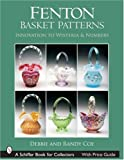 Fenton Basket Patterns: Innovation to Wisteria & Numbers (Schiffer Book for Collectors)