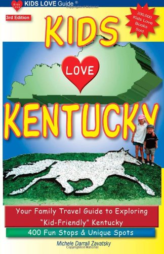 KIDS LOVE KENTUCKY, 3rd Edition: Your Family Travel Guide to Exploring