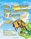 The Honeybee That Learned to Dance: A Childrens Nature Picture Book, a Fun Honeybee Story That Kids Will Love; Educational Science (Insect) Series (Volume 1)