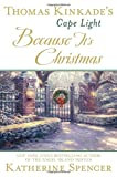 img - for Thomas Kinkade's Cape Light: Because It's Christmas (A Cape Light Novel) book / textbook / text book