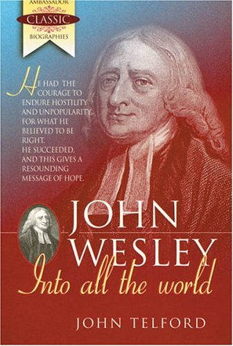 John Wesley: Into All the World (Ambassador Classic Biographies)