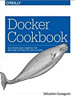 Docker Cookbook: Solutions and Examples for Building Distributed Applications Front Cover