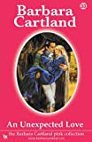 Barbara Cartland An Unexpected Love (The Barbara Cartland Pink Collection)