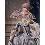 Dangerous Liaisons: Fashion and Furniture in the Eighteenth Century (Metropolitan Museum of Art Publications)by Harold Koda