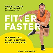 Fitter Faster: The Smart Way to Get in Shape in Just Minutes a Day | Livre audio Auteur(s) : Robert J. Davis, Brad Kolowich Narrateur(s) : Roger Wayne