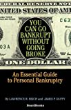 You Can Go Bankrupt Without Going Broke: An Essential Guide to Personal Bankruptcy